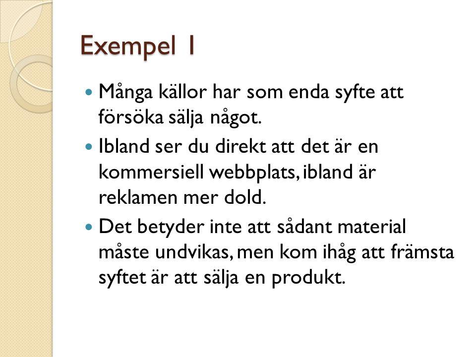 Exempel 1 Många källor har som enda syfte att försöka sälja något.