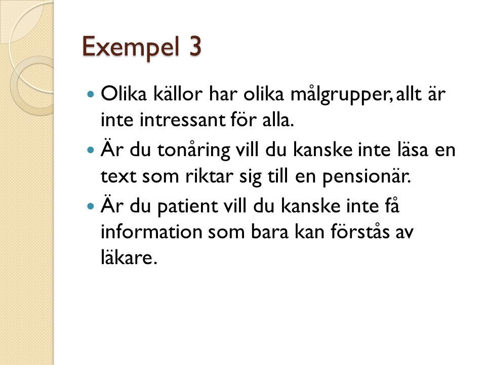 Exempel 3 Olika källor har olika målgrupper, allt är inte intressant för alla.
