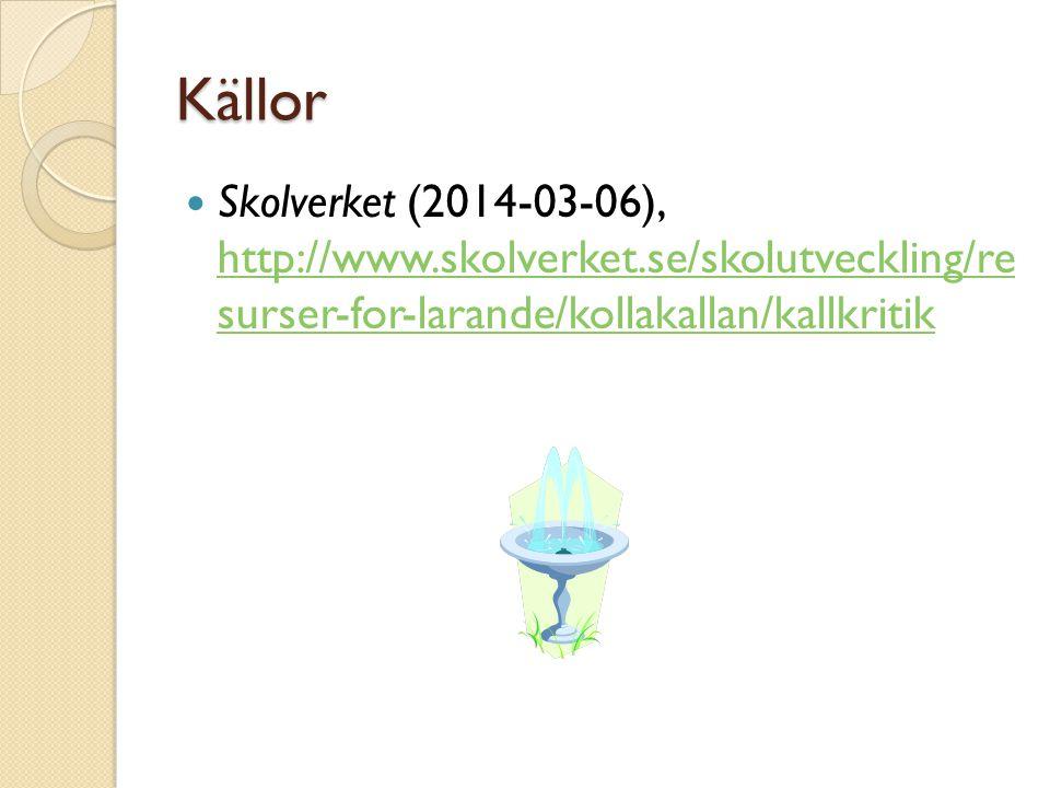 Källor Skolverket (2014-03-06), http://www.skolverket.se/skolutveckling/re surser-for-larande/kollakallan/kallkritik.