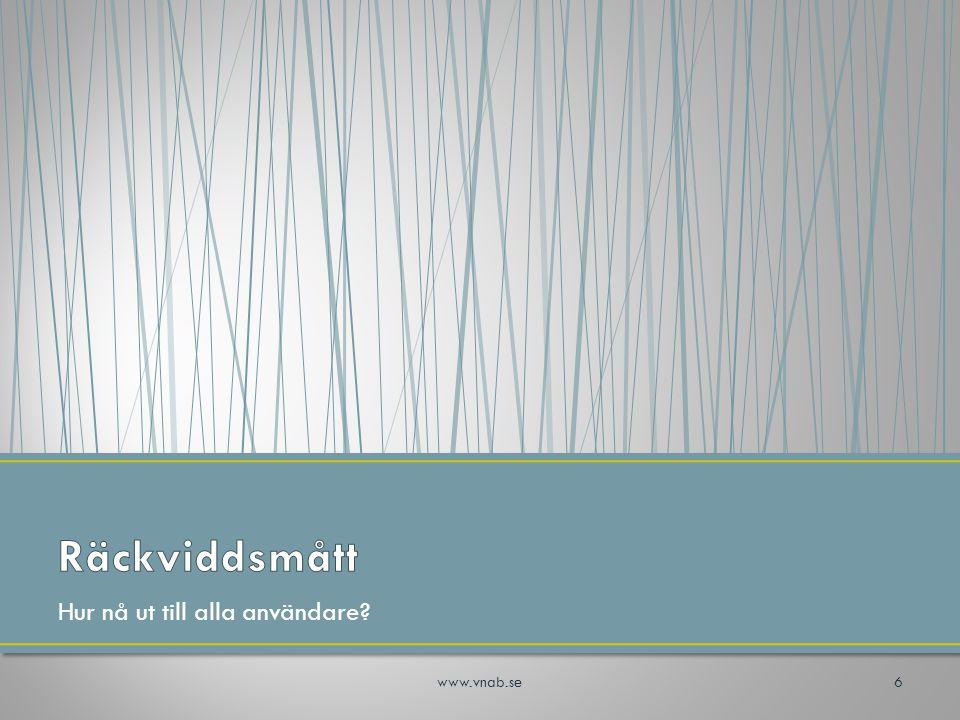 Räckviddsmått Hur nå ut till alla användare www.vnab.se