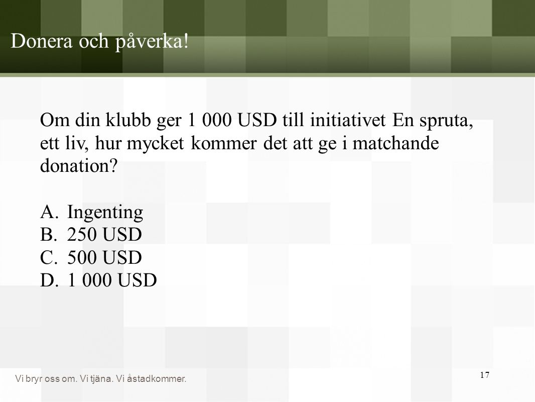 Donera och påverka! Om din klubb ger 1 000 USD till initiativet En spruta, ett liv, hur mycket kommer det att ge i matchande donation