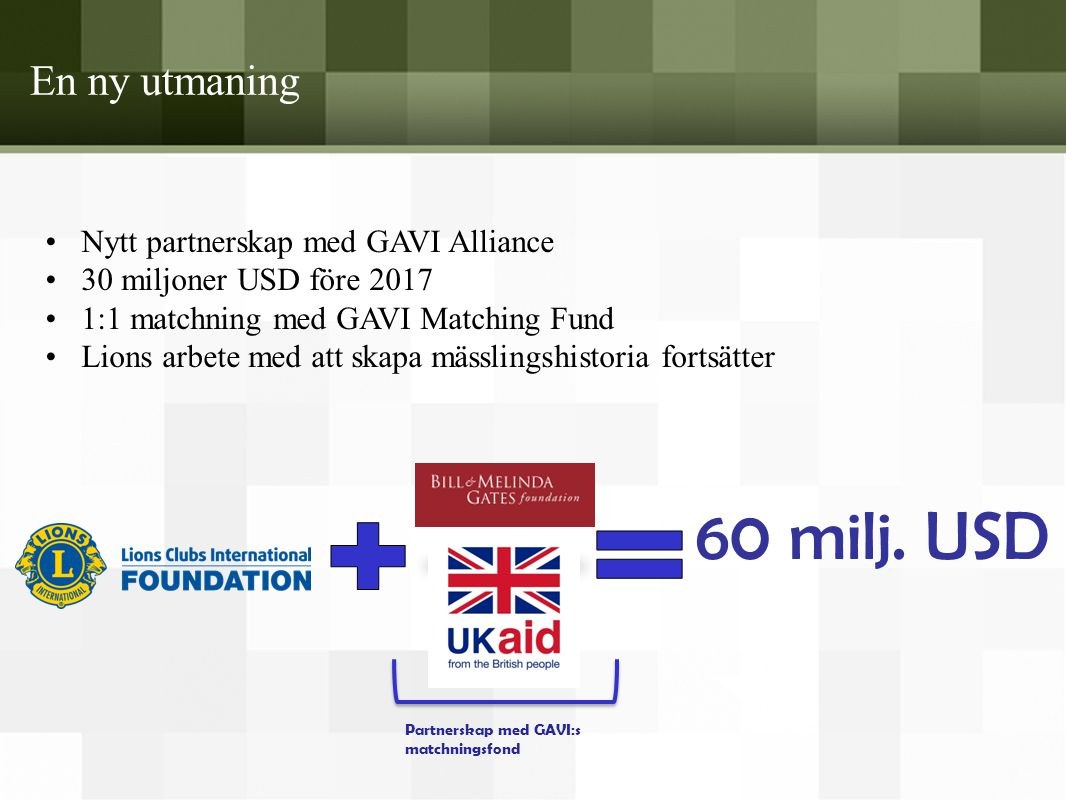 60 milj. USD En ny utmaning Nytt partnerskap med GAVI Alliance