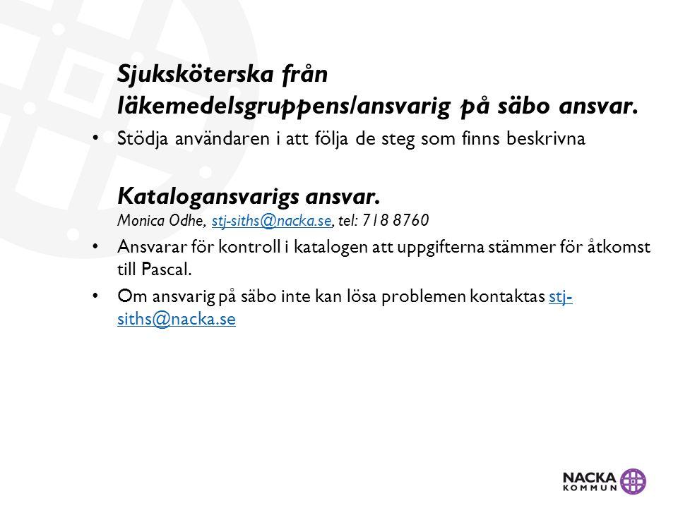 Sjuksköterska från läkemedelsgruppens/ansvarig på säbo ansvar.