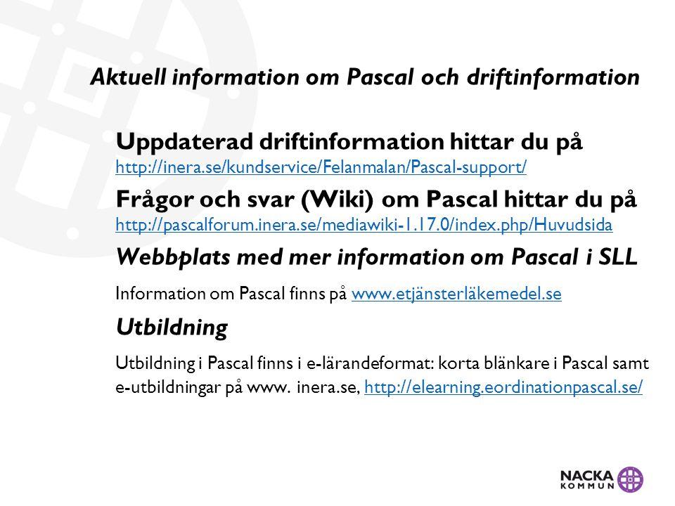 Aktuell information om Pascal och driftinformation Uppdaterad driftinformation hittar du på http://inera.se/kundservice/Felanmalan/Pascal-support/ Frågor och svar (Wiki) om Pascal hittar du på http://pascalforum.inera.se/mediawiki-1.17.0/index.php/Huvudsida Webbplats med mer information om Pascal i SLL Information om Pascal finns på www.etjänsterläkemedel.se Utbildning Utbildning i Pascal finns i e-lärandeformat: korta blänkare i Pascal samt e‑utbildningar på www.