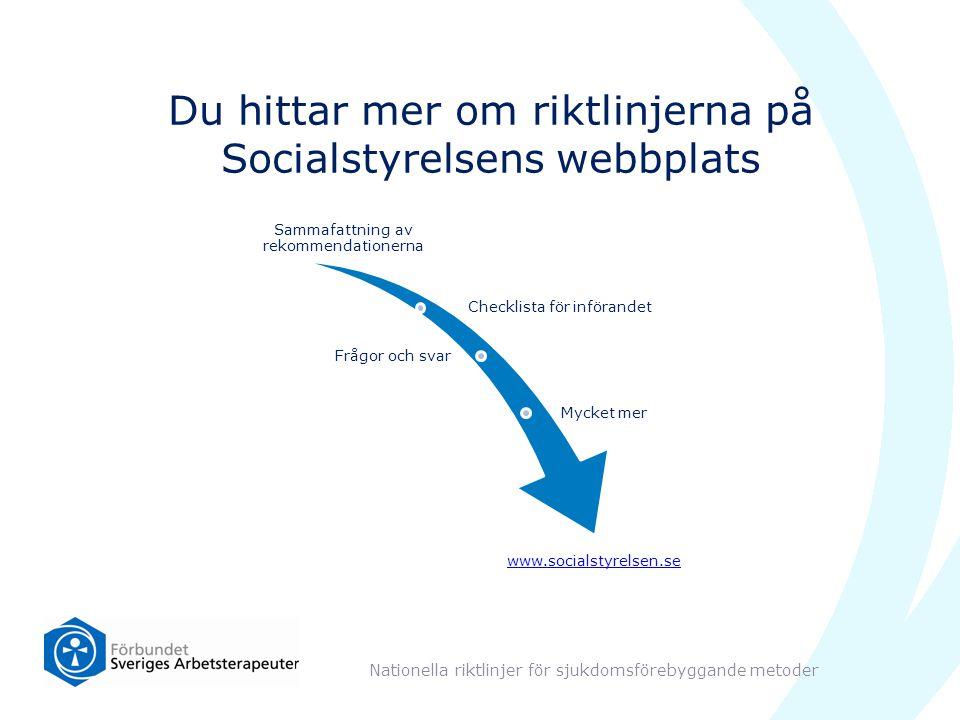 Du hittar mer om riktlinjerna på Socialstyrelsens webbplats