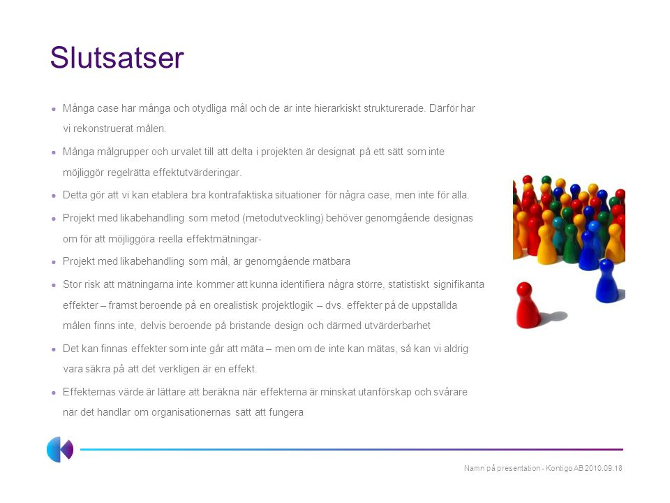 Slutsatser Många case har många och otydliga mål och de är inte hierarkiskt strukturerade. Därför har vi rekonstruerat målen.