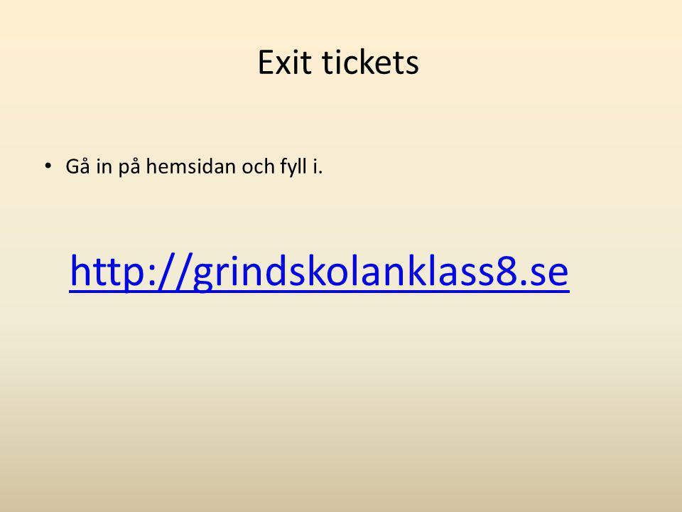Exit tickets Gå in på hemsidan och fyll i. http://grindskolanklass8.se