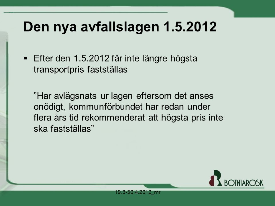 Den nya avfallslagen 1.5.2012 Efter den 1.5.2012 får inte längre högsta transportpris fastställas.