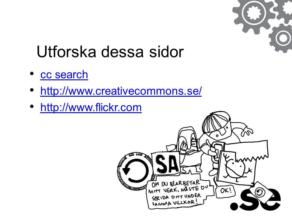 Utforska dessa sidor cc search http://www.creativecommons.se/