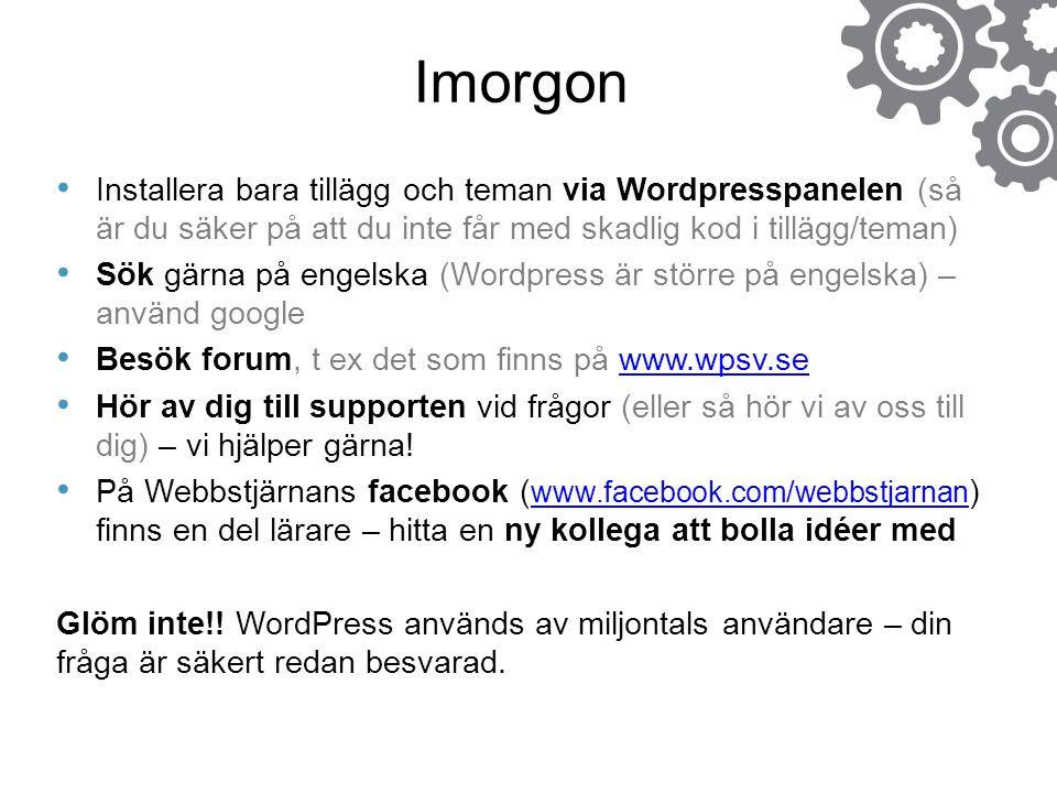 Imorgon Installera bara tillägg och teman via Wordpresspanelen (så är du säker på att du inte får med skadlig kod i tillägg/teman)