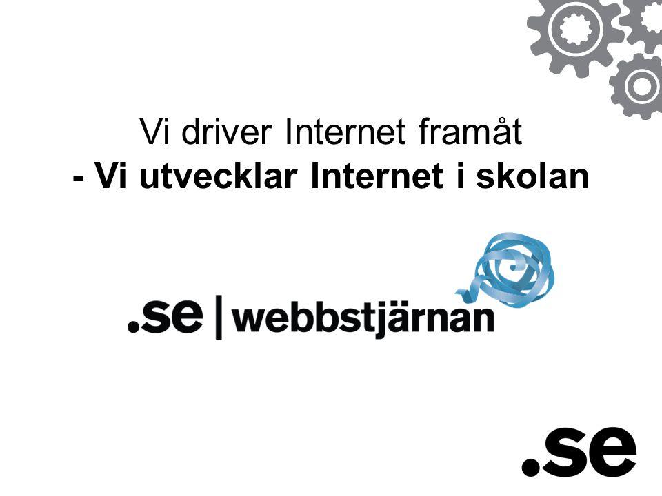 Vi driver Internet framåt - Vi utvecklar Internet i skolan