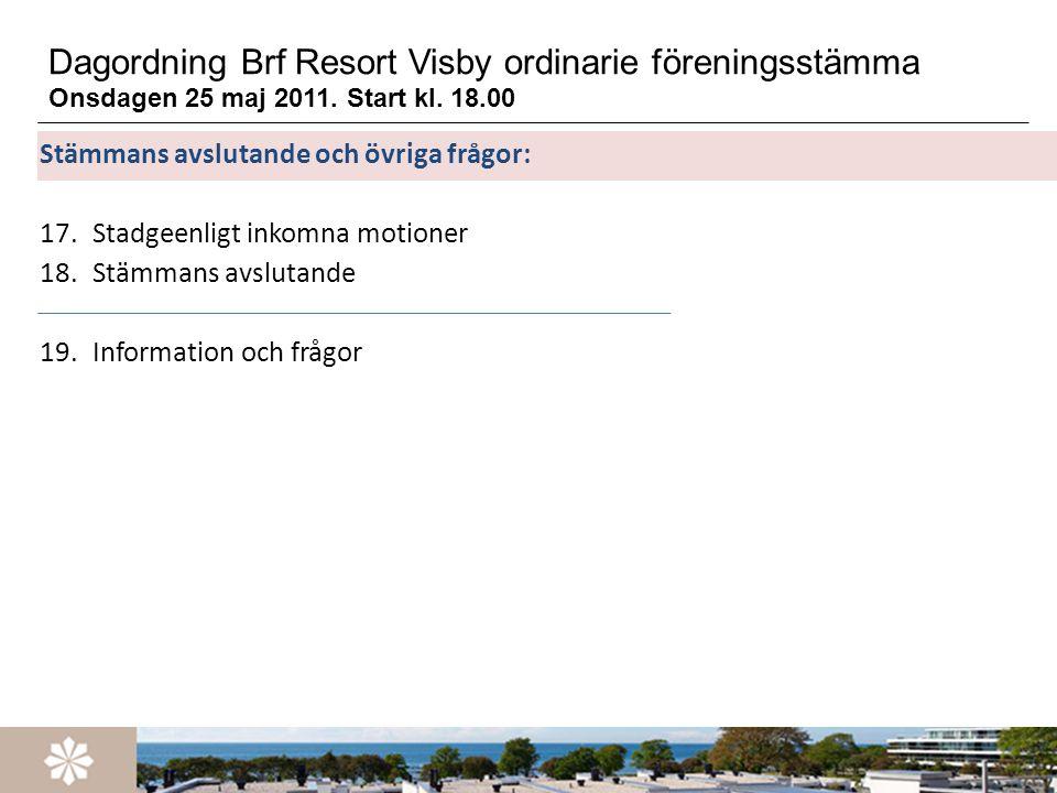 Dagordning Brf Resort Visby ordinarie föreningsstämma Onsdagen 25 maj 2011. Start kl. 18.00
