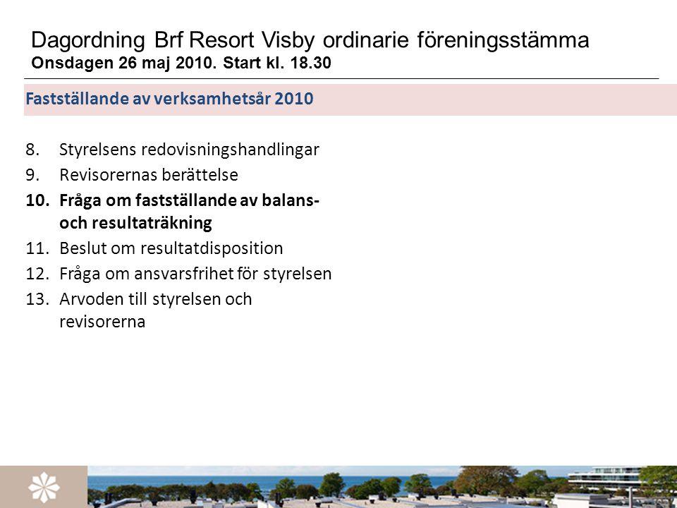 Dagordning Brf Resort Visby ordinarie föreningsstämma Onsdagen 26 maj 2010. Start kl. 18.30