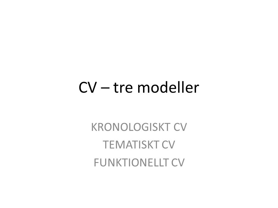 KRONOLOGISKT CV TEMATISKT CV FUNKTIONELLT CV