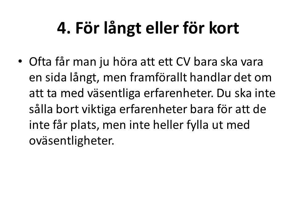 4. För långt eller för kort