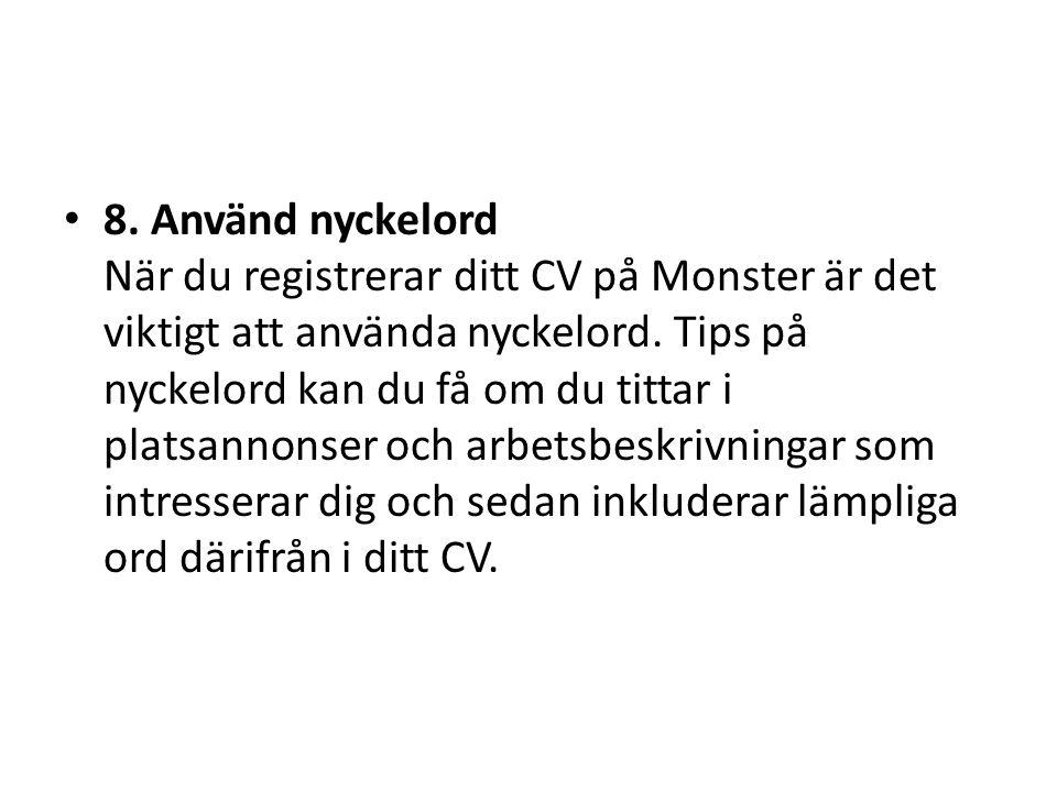 8. Använd nyckelord När du registrerar ditt CV på Monster är det viktigt att använda nyckelord.