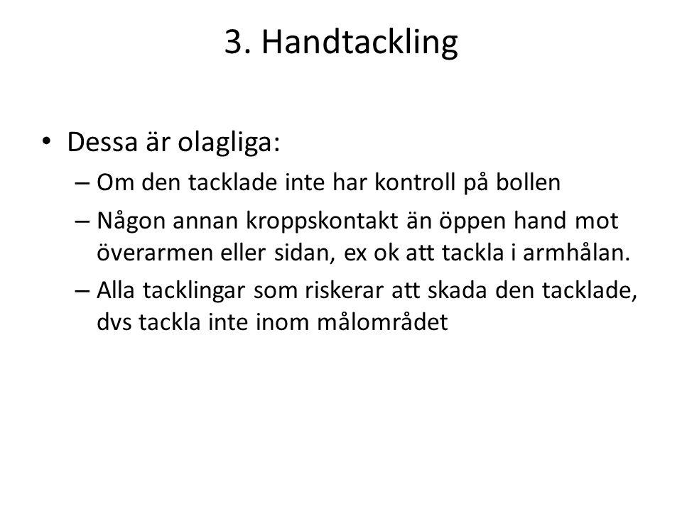 3. Handtackling Dessa är olagliga: