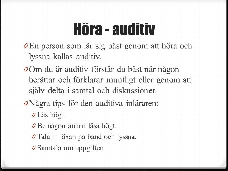Höra - auditiv En person som lär sig bäst genom att höra och lyssna kallas auditiv.