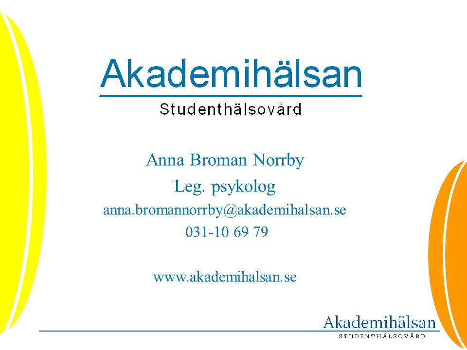 Anna Broman Norrby Leg. psykolog anna.bromannorrby@akademihalsan.se