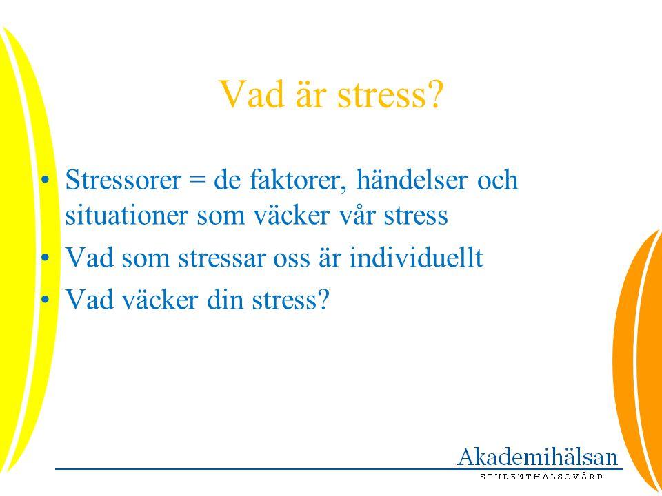 Vad är stress Stressorer = de faktorer, händelser och situationer som väcker vår stress. Vad som stressar oss är individuellt.