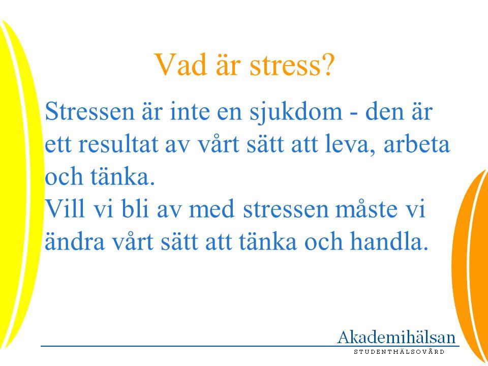 Vad är stress Stressen är inte en sjukdom - den är ett resultat av vårt sätt att leva, arbeta och tänka.