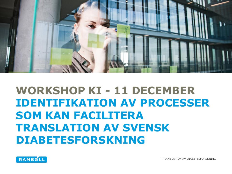 Workshop KI - 11 december Alternative title slide. identifikation av processer som kan facilitera translation av svensk diabetesforskning.