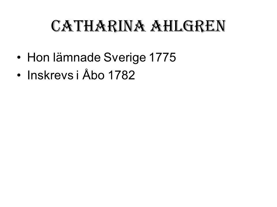 Catharina Ahlgren Hon lämnade Sverige 1775 Inskrevs i Åbo 1782