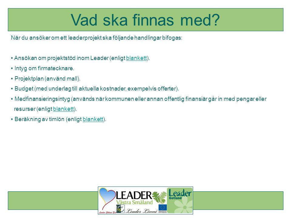 Vad ska finnas med När du ansöker om ett leaderprojekt ska följande handlingar bifogas: Ansökan om projektstöd inom Leader (enligt blankett).
