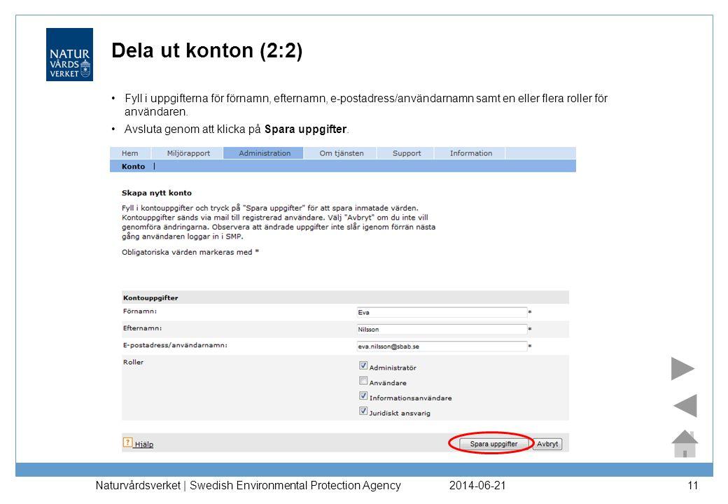 Dela ut konton (2:2) Fyll i uppgifterna för förnamn, efternamn, e-postadress/användarnamn samt en eller flera roller för användaren.