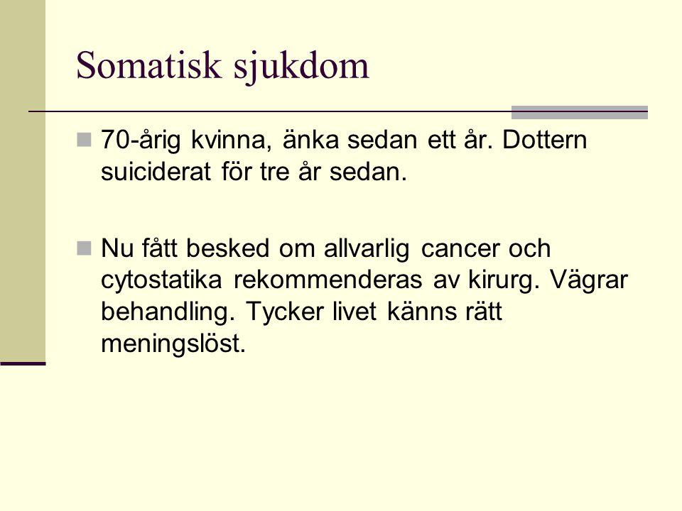 Somatisk sjukdom 70-årig kvinna, änka sedan ett år. Dottern suiciderat för tre år sedan.