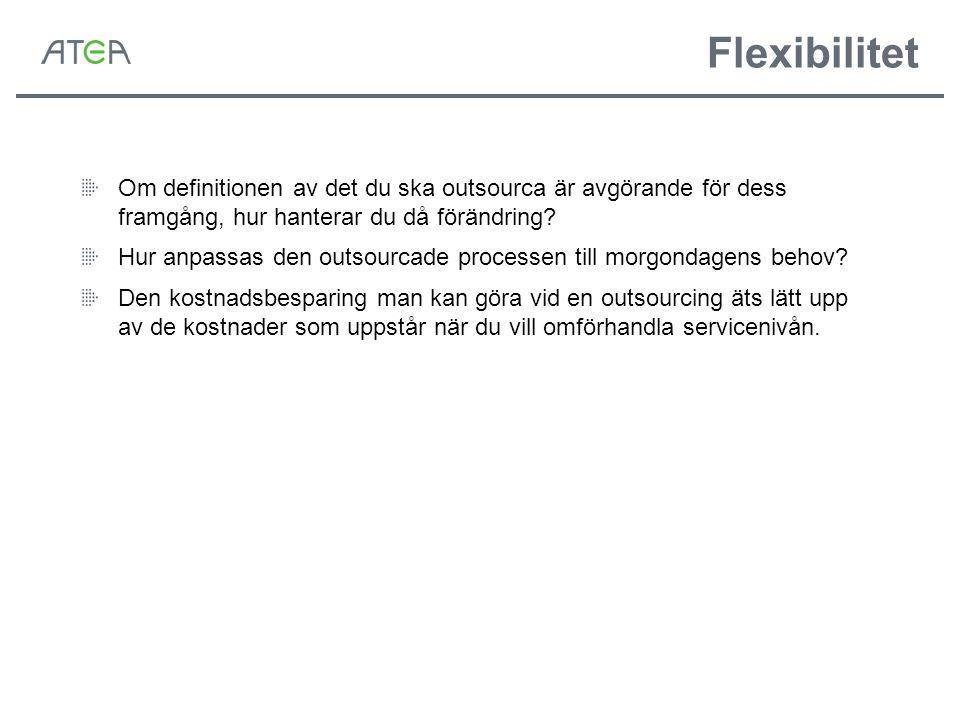 Flexibilitet Om definitionen av det du ska outsourca är avgörande för dess framgång, hur hanterar du då förändring