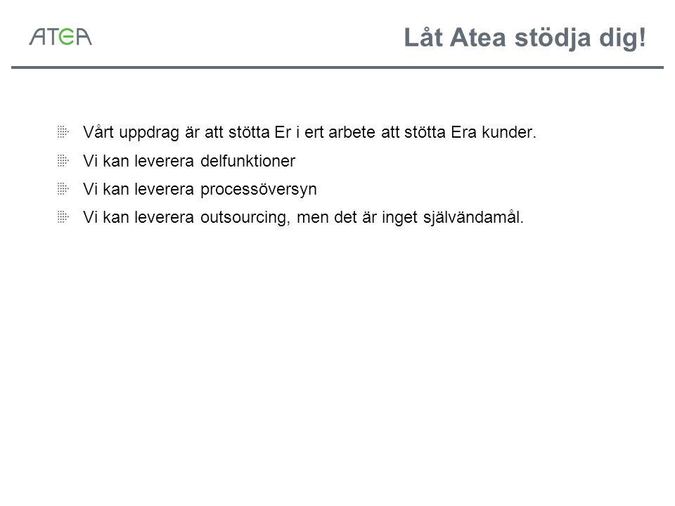 Låt Atea stödja dig! Vårt uppdrag är att stötta Er i ert arbete att stötta Era kunder. Vi kan leverera delfunktioner.