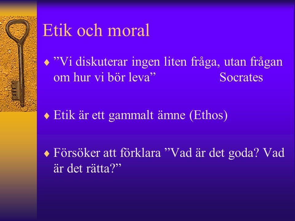 Etik och moral Vi diskuterar ingen liten fråga, utan frågan om hur vi bör leva Socrates. Etik är ett gammalt ämne (Ethos)