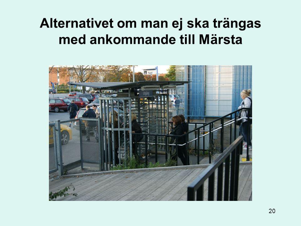 Alternativet om man ej ska trängas med ankommande till Märsta