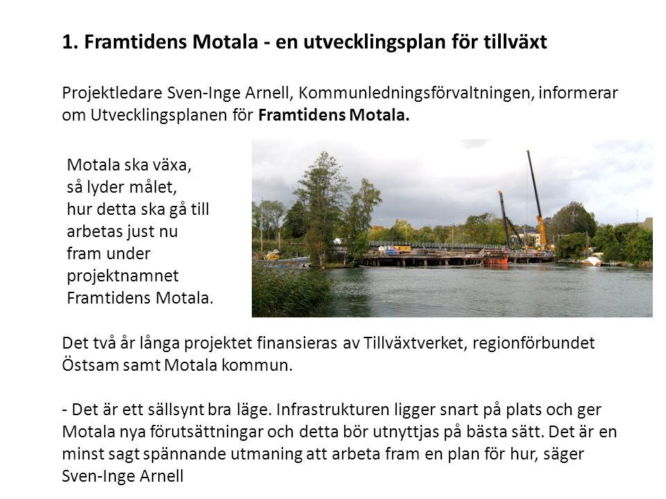 1. Framtidens Motala - en utvecklingsplan för tillväxt Projektledare Sven-Inge Arnell, Kommunledningsförvaltningen, informerar om Utvecklingsplanen för Framtidens Motala.