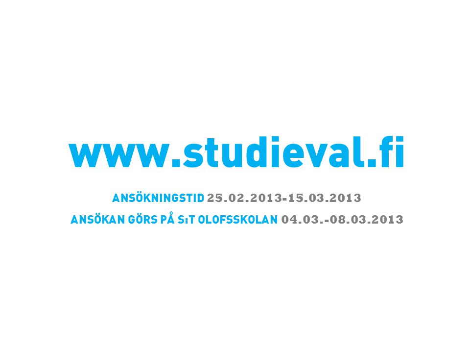 ANSÖKAN GÖRS PÅ S:T OLOFSSKOLAN 04.03.-08.03.2013