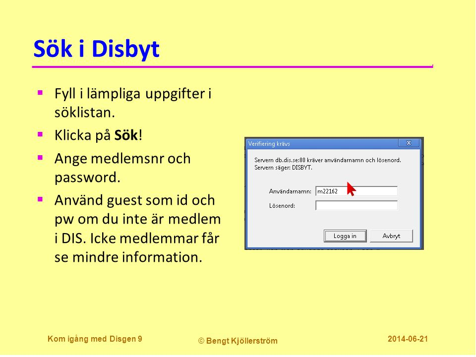 Sök i Disbyt Fyll i lämpliga uppgifter i söklistan. Klicka på Sök!