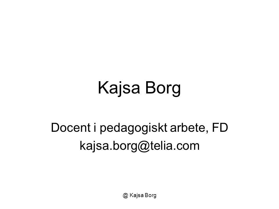 Docent i pedagogiskt arbete, FD kajsa.borg@telia.com
