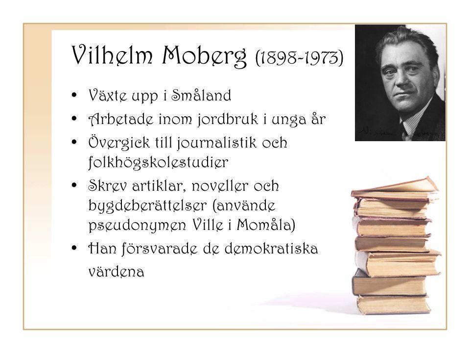 Vilhelm Moberg (1898-1973) Växte upp i Småland