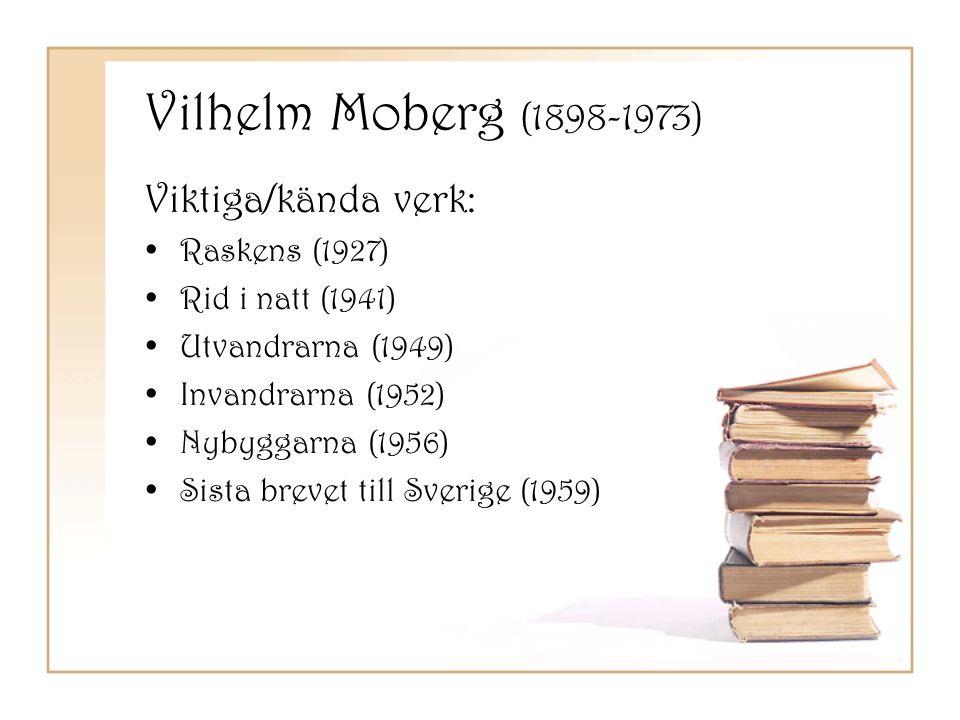 Vilhelm Moberg (1898-1973) Viktiga/kända verk: Raskens (1927)