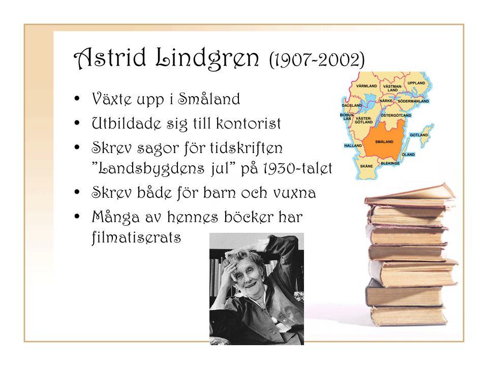 Astrid Lindgren (1907-2002) Växte upp i Småland