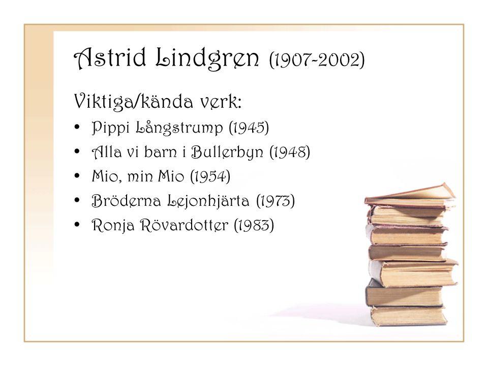 Astrid Lindgren (1907-2002) Viktiga/kända verk: