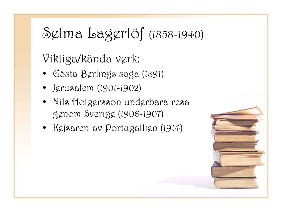 Selma Lagerlöf (1858-1940) Viktiga/kända verk: