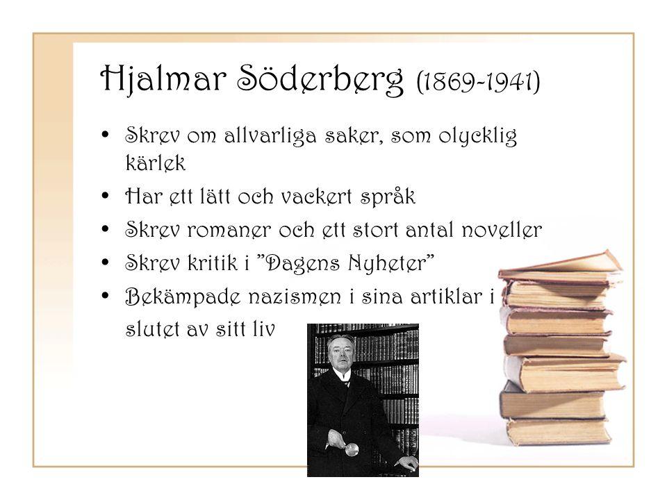 Hjalmar Söderberg (1869-1941) Skrev om allvarliga saker, som olycklig kärlek. Har ett lätt och vackert språk.