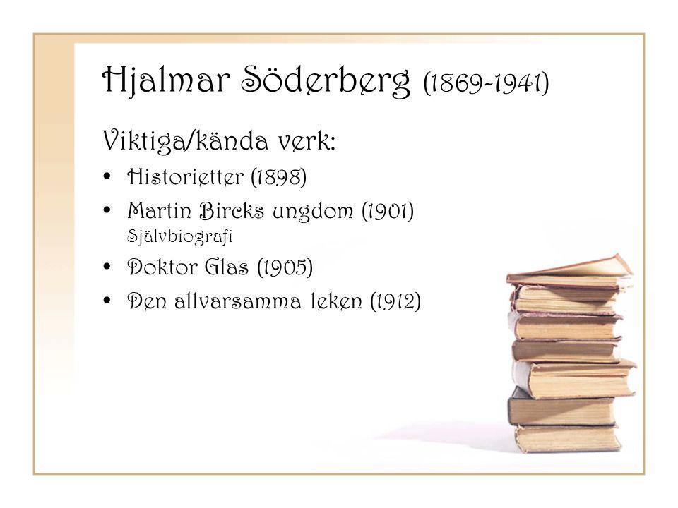Hjalmar Söderberg (1869-1941) Viktiga/kända verk: Historietter (1898)