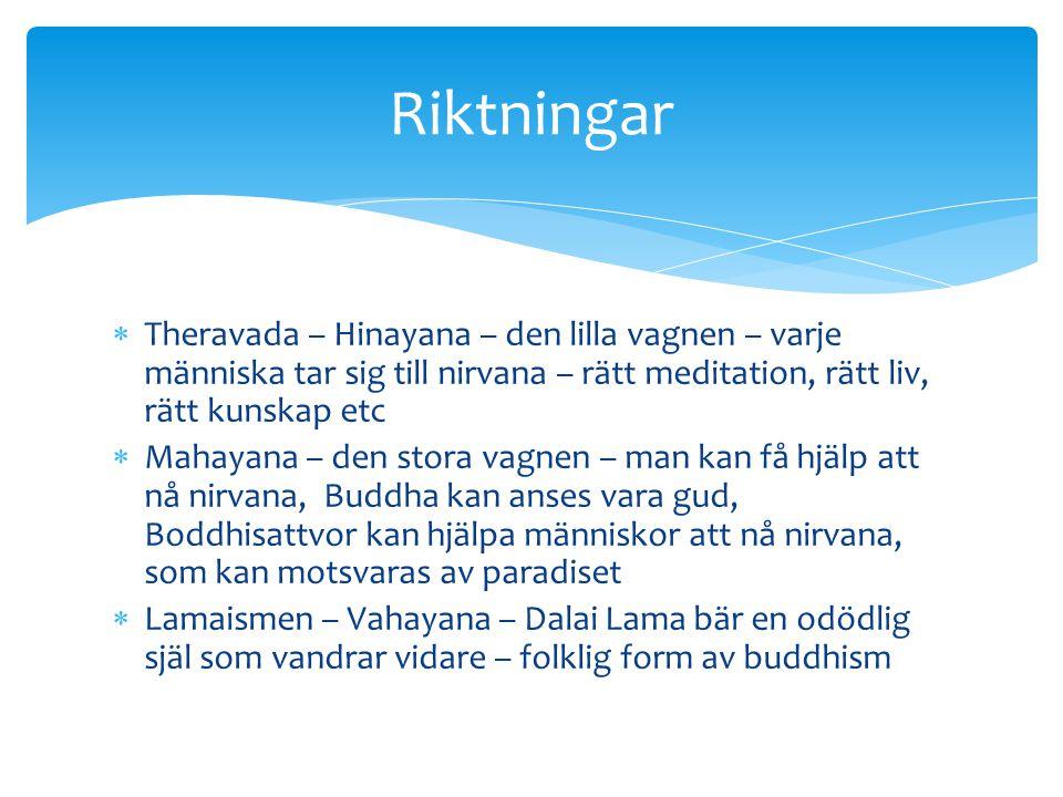 Riktningar Theravada – Hinayana – den lilla vagnen – varje människa tar sig till nirvana – rätt meditation, rätt liv, rätt kunskap etc.