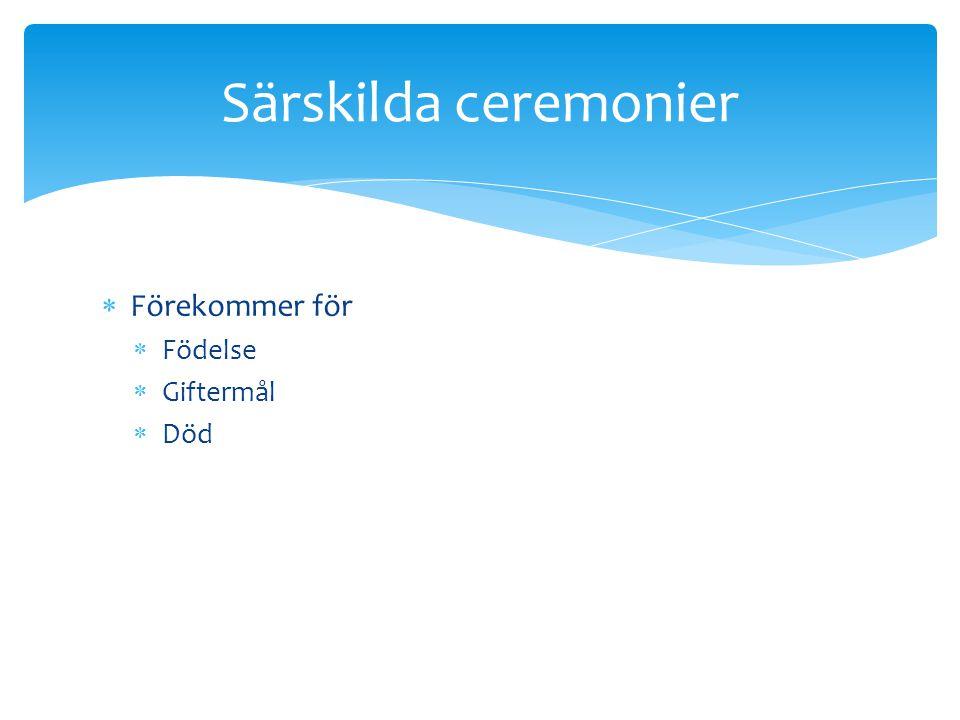 Särskilda ceremonier Förekommer för Födelse Giftermål Död