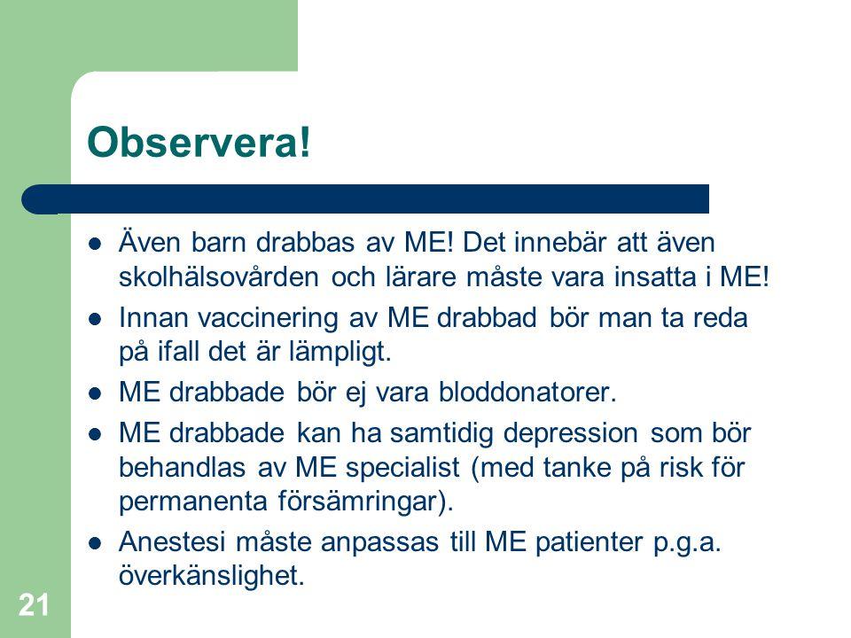 Observera! Även barn drabbas av ME! Det innebär att även skolhälsovården och lärare måste vara insatta i ME!