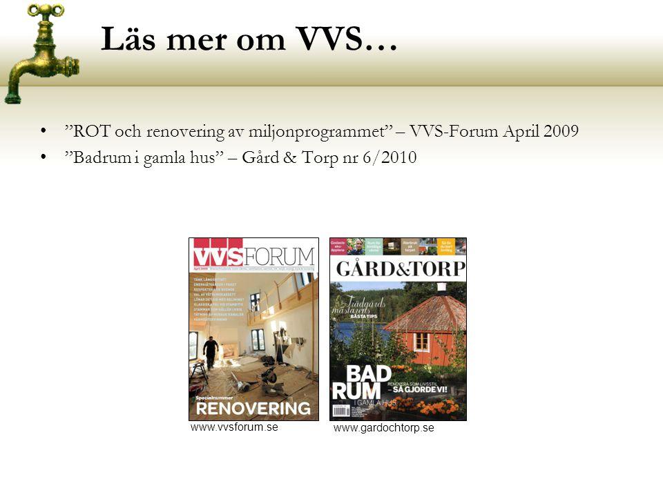 Läs mer om VVS… ROT och renovering av miljonprogrammet – VVS-Forum April 2009. Badrum i gamla hus – Gård & Torp nr 6/2010.