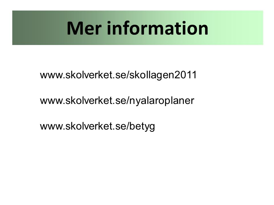 Mer information www.skolverket.se/skollagen2011